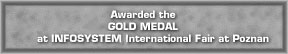 Awarded the Gold Medal at INFOSYSTEM International Fair at Poznan